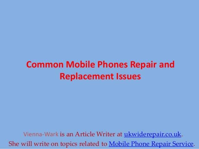 Common Mobile Phones Repair and Replacement Issues Vienna-Wark is an Article Writer at ukwiderepair.co.uk. She will write ...