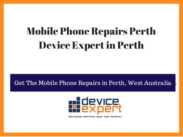 Mobile Phone Repairs Perth Device Expert in Perth Get The Mobile Phone Repairs From Perth, Weat AustraliaGet The Mobile Ph...
