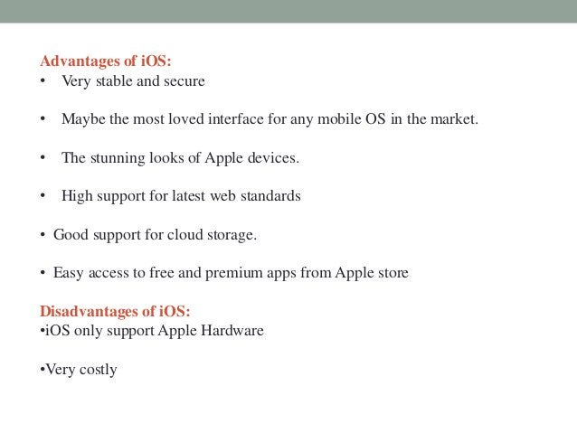 Advantages of iOS: • Very stable and secure • Maybe the most loved interface for any mobile OS in the market. • The stunni...