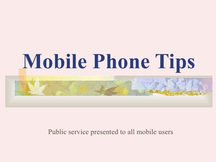 Mobile Phone Tips     Public service presented to all mobile users