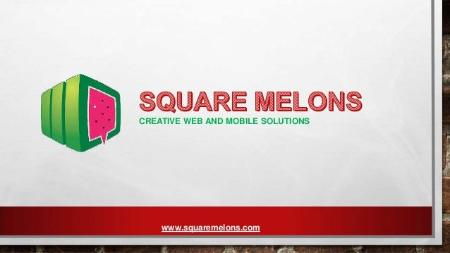 CREATIVE WEB AND MOBILE SOLUTIONS  www.squaremelons.com