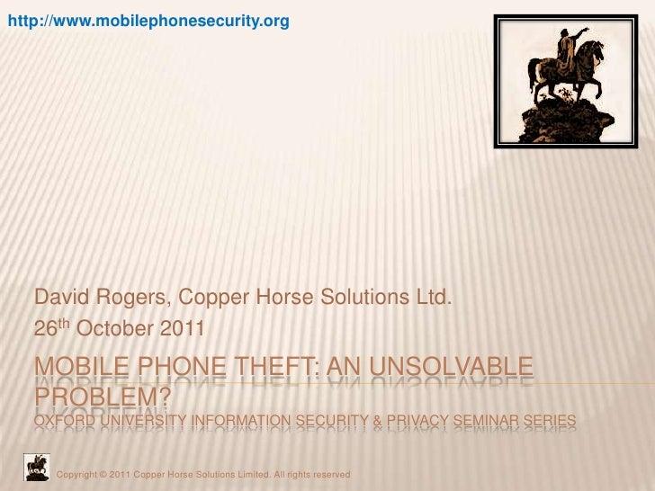 http://www.mobilephonesecurity.org   David Rogers, Copper Horse Solutions Ltd.   26th October 2011   MOBILE PHONE THEFT: A...