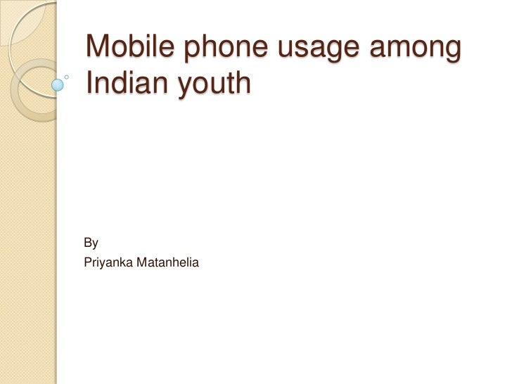 Mobile phone usage amongIndian youthByPriyanka Matanhelia
