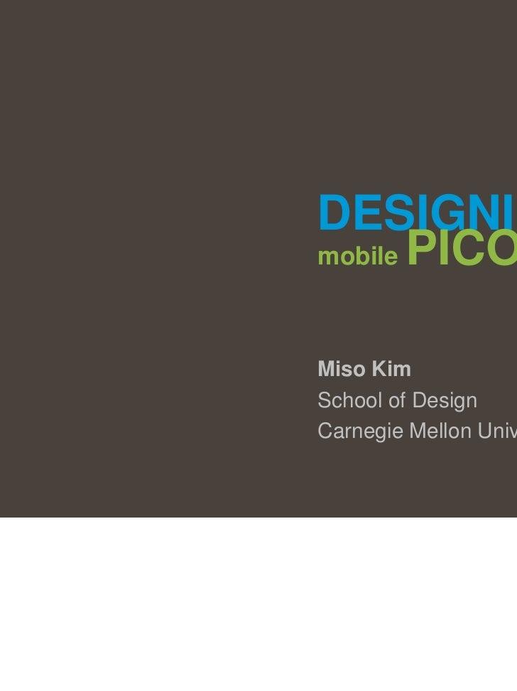 DESIGNINGmobile PICOLAMiso KimSchool of DesignCarnegie Mellon University