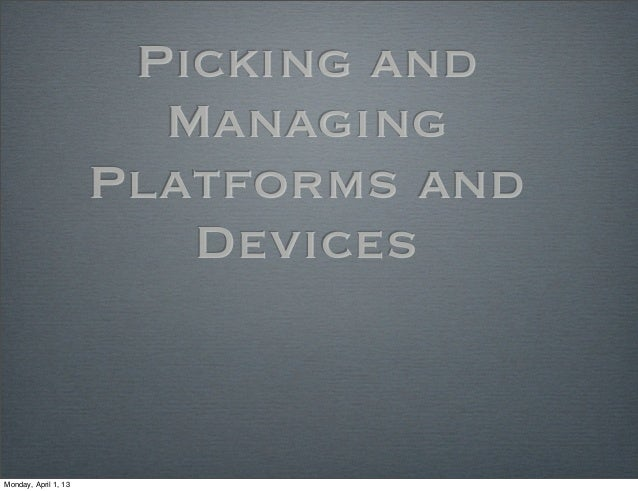 Picking and                        Managing                      Platforms and                         DevicesMonday, Apri...