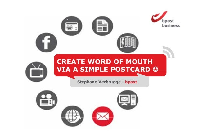 CREATE WORD OF MOUTHPRATEN METVIA A SIMPLE POSTCARDJE KLANT VIADIRECT MAIL     Stéphane Verbrugge - bpost