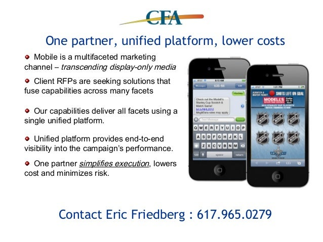 One partner, unified platform, lower costs  Mobile is a multifaceted marketingchannel – transcending display-only media   ...