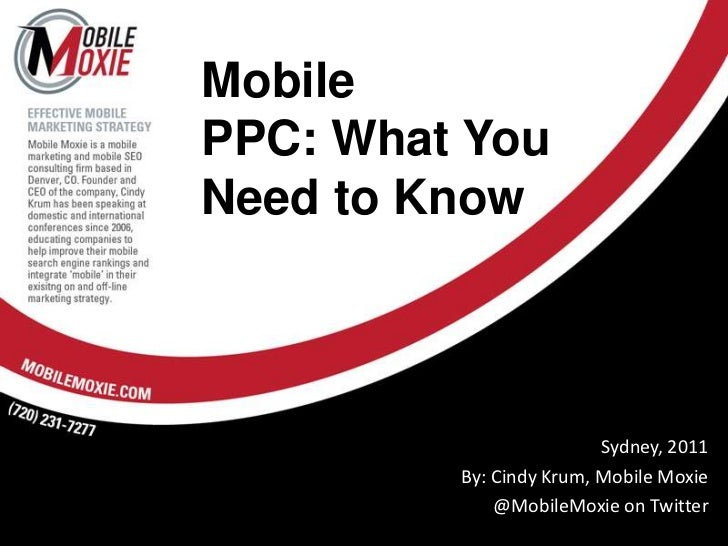 MobilePPC: What YouNeed to Know<br />Sydney, 2011<br />By: Cindy Krum, Mobile Moxie<br />@MobileMoxie on Twitter<br />