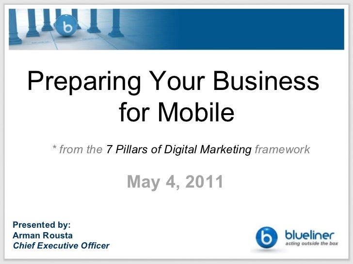 Preparing Your Business  for Mobile * from the  7 Pillars of Digital Marketing  framework May 4, 2011   Presented by: Arma...