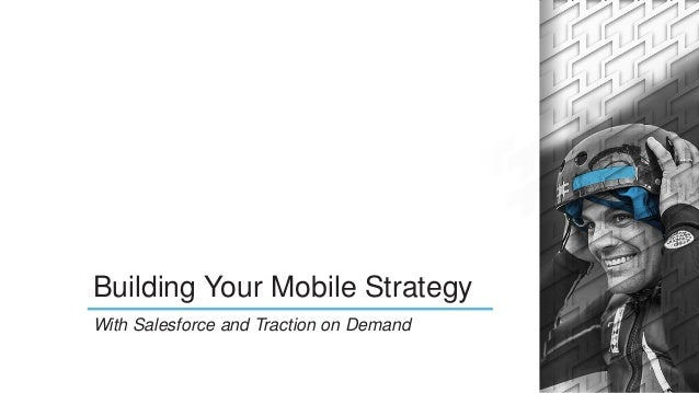 Building Your Mobile Strategy With Salesforce and Traction on Demand