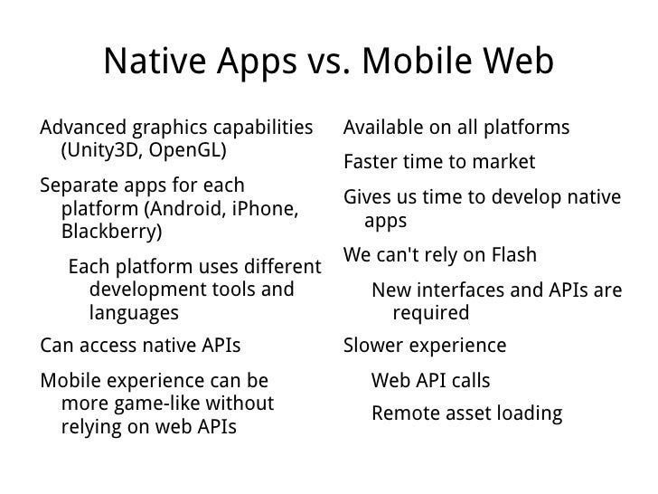 Native Apps vs. Mobile Web <ul><li>Advanced graphics capabilities (Unity3D, OpenGL)