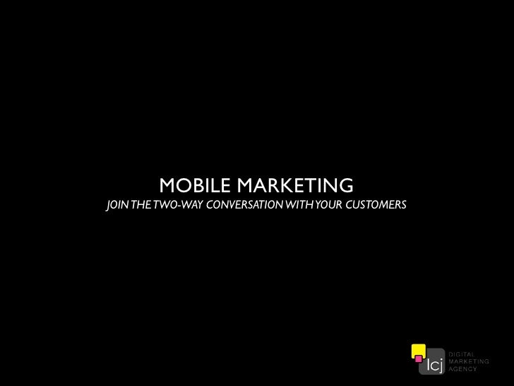 MOBILE MARKETINGJOIN THE TWO-WAY CONVERSATION WITH YOUR CUSTOMERS