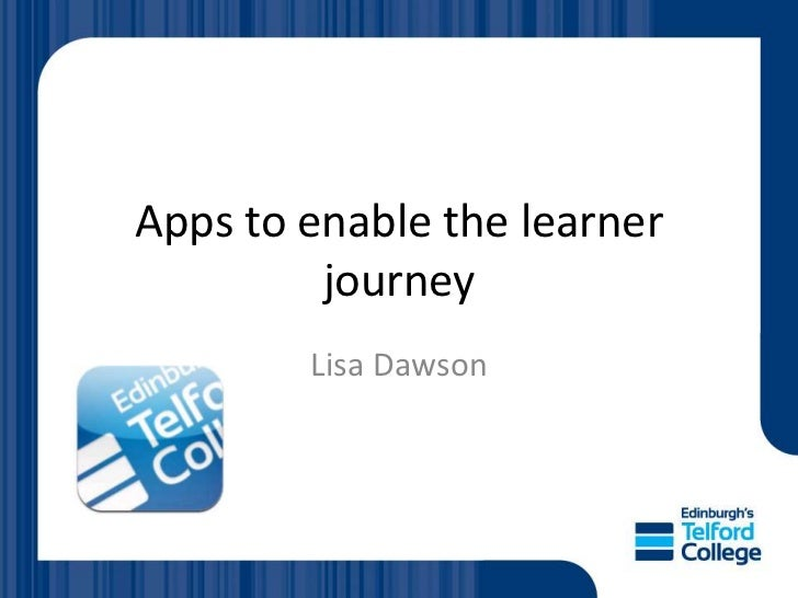 Apps to enable the learner         journey        Lisa Dawson