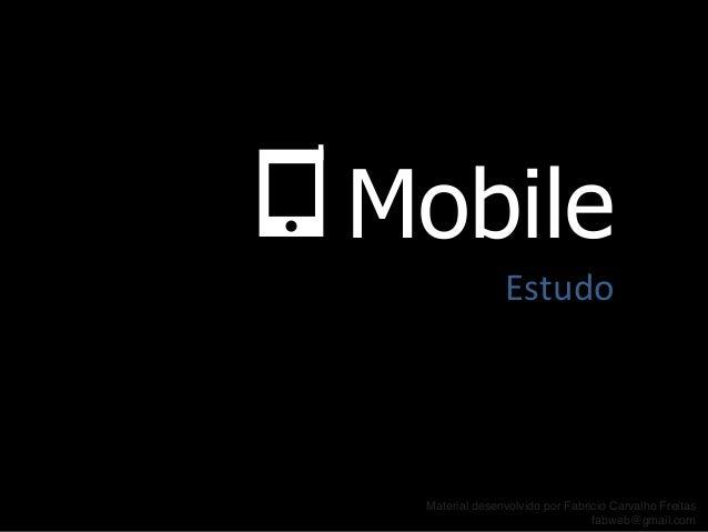 Mobile                Estudo  Material desenvolvido por Fabricio Carvalho Freitas!                                fabweb...
