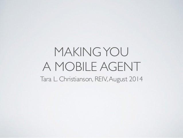 MAKINGYOU   A MOBILE AGENT Tara L. Christianson, REIV,August 2014