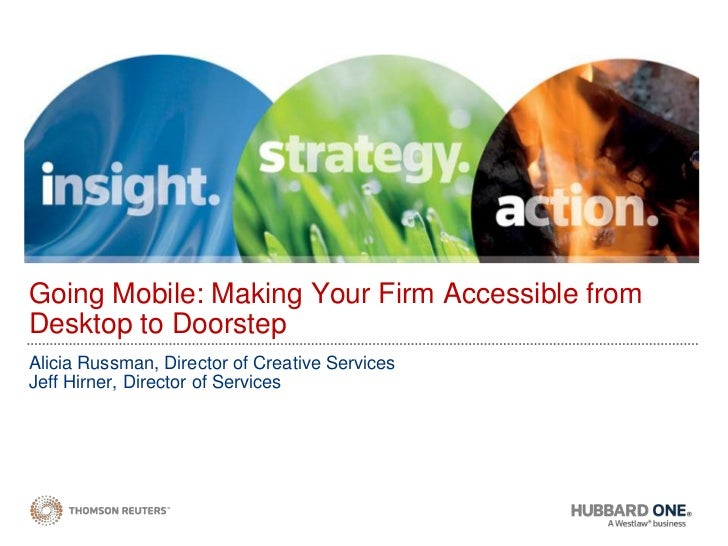 Going Mobile: Making Your Firm Accessible from Desktop to Doorstep<br />Alicia Russman, Director of Creative Services<br /...
