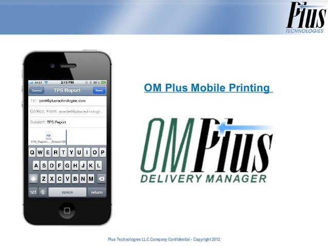 OM Plus Mobile PrintingPlus Technologies LLC Company Confidential - Copyright 2011                                        ...