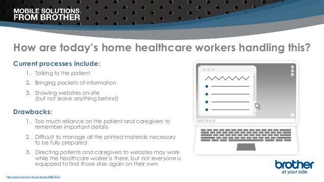 How are today's home healthcare workers handling this? Current processes include: 1. Talking to the patient 2. Bringing pa...