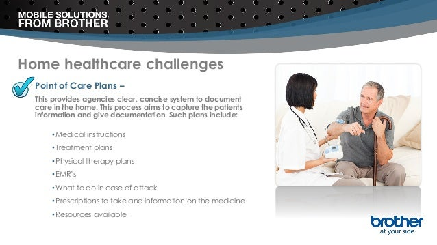 Home healthcare challenges Point of Care Plans – This provides agencies clear, concise system to document care in the home...