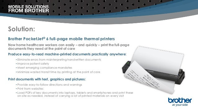 Solution: Brother PocketJet® 6 full-page mobile thermal printers Now home healthcare workers can easily – and quickly – pr...