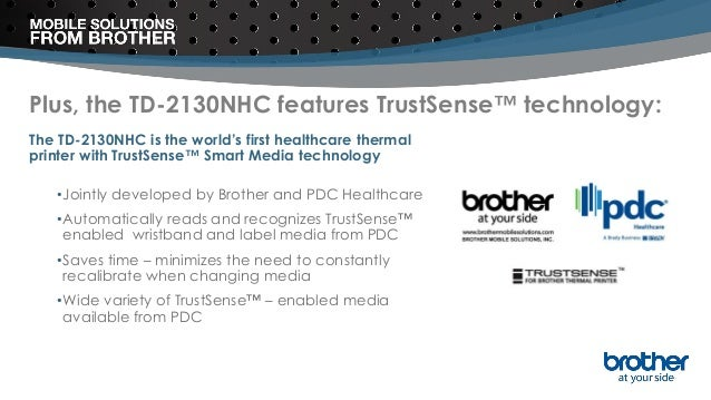 Plus, the TD-2130NHC features TrustSense™ technology: The TD-2130NHC is the world's first healthcare thermal printer with ...