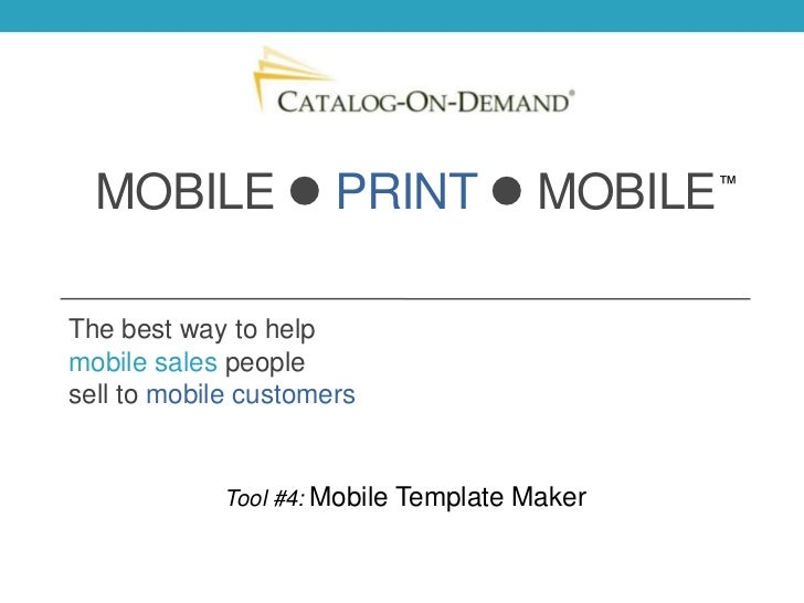 MOBILE  PRINT  MOBILE                     ™The best way to helpmobile sales peoplesell to mobile customers             T...