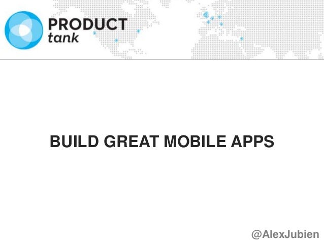 BUILD GREAT MOBILE APPS @AlexJubien