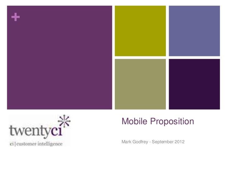 +    Mobile Proposition    Mark Godfrey - September 2012