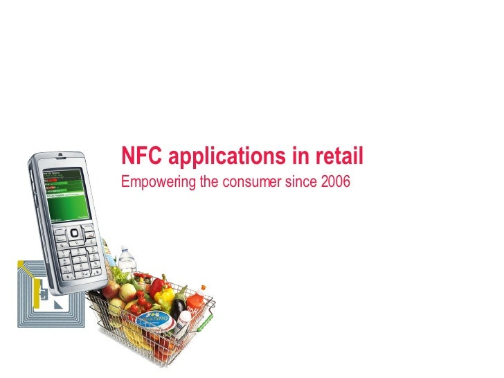 NFC applications in retail Empowering the consumer since 2006