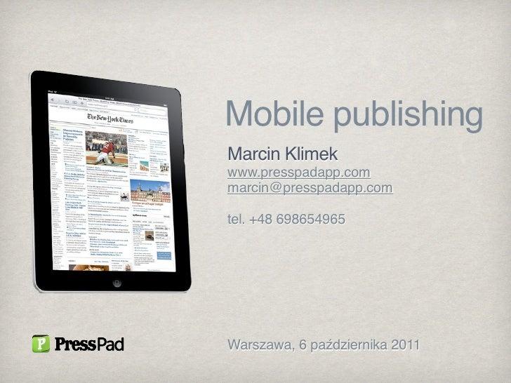 Mobile publishingMarcin Klimekwww.presspadapp.commarcin@presspadapp.comtel. +48 698654965Warszawa, 6 października 2011