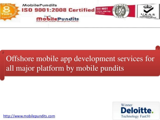 Offshore mobile app development services for all major platform by mobile pundits http://www.mobilepundits.com