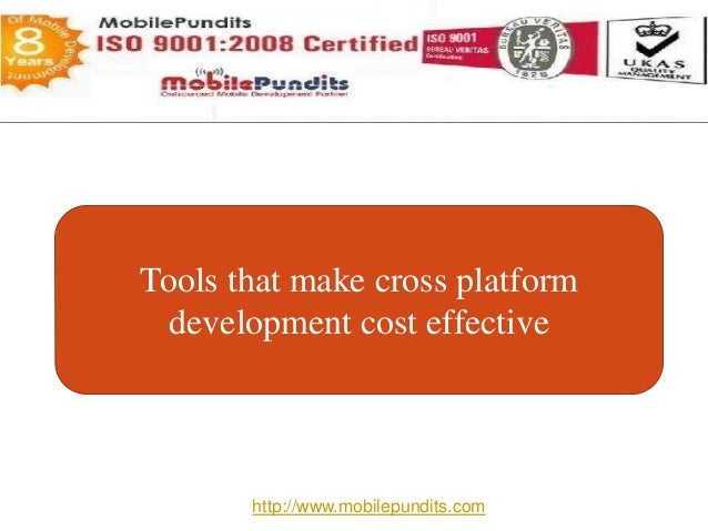 Tools that make cross platform development cost effective http://www.mobilepundits.com