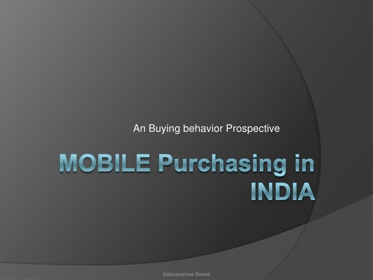 Mobile Purchasingin India<br />An Buying behavior Prospective<br />Sabyasachee Biswal<br />