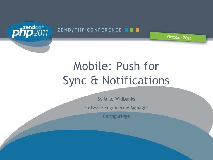 Mobile: Push forSync & Notifications        By Mike Willbanks   Software Engineering Manager           CaringBridge