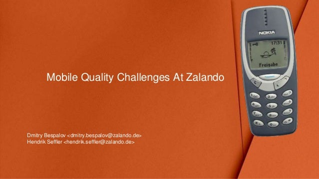 Mobile Quality Challenges At Zalando Dmitry Bespalov <dmitry.bespalov@zalando.de> Hendrik Seffler <hendrik.seffler@zalando...