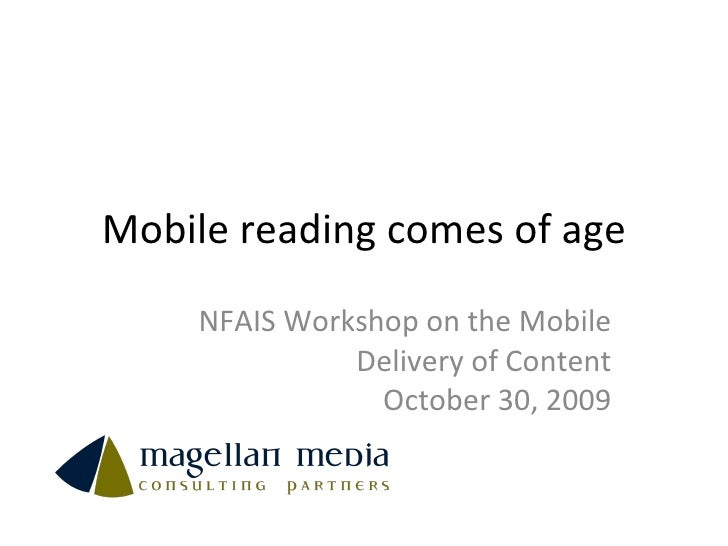 Mobile reading comes of age NFAIS Workshop on the Mobile Delivery of Content October 30, 2009