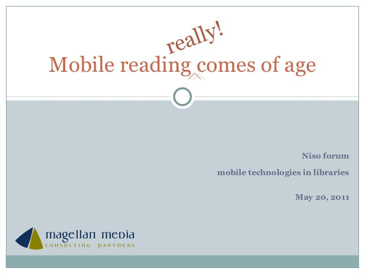 Niso forum mobile technologies in libraries May 20, 2011 Mobile reading comes of age