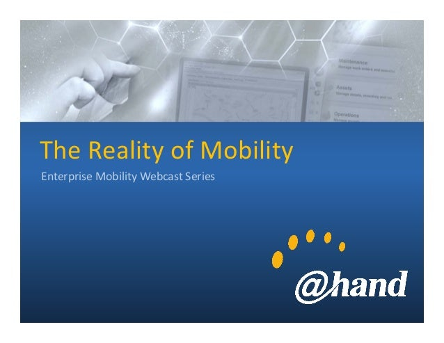 TheReality ofMobility      EnterpriseMobilityWebcastSeries@hand Corporation                          Slide 1