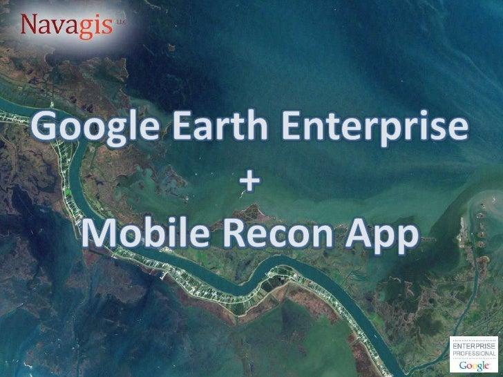Google Earth Enterprise<br />+<br />Mobile Recon App<br />
