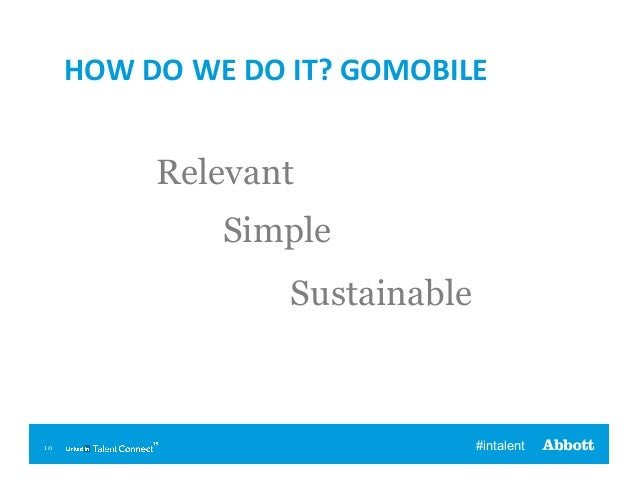 HOW  DO  WE  DO  IT?  GOMOBILE    Relevant Simple Sustainable  10  #intalent