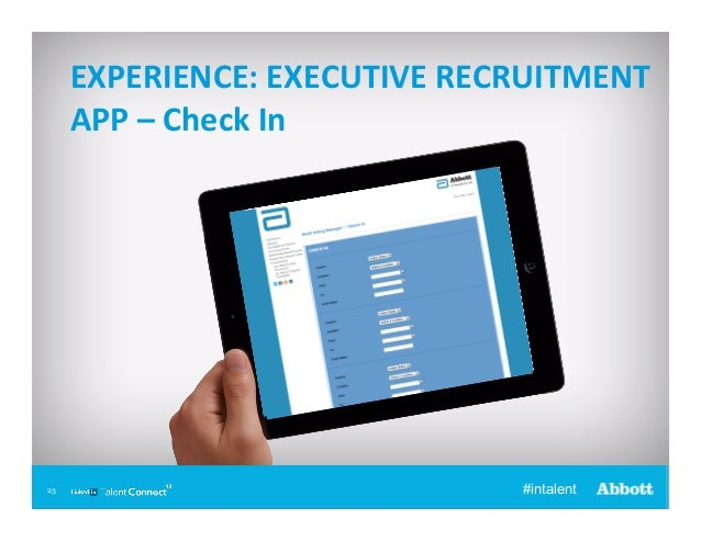 EXPERIENCE:  EXECUTIVE  RECRUITMENT   APP  –  Check  In    23 23  #intalent
