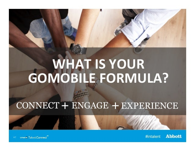 WHAT  IS  YOUR     GOMOBILE  FORMULA?   CONNECT + ENGAGE  27  + EXPERIENCE #intalent
