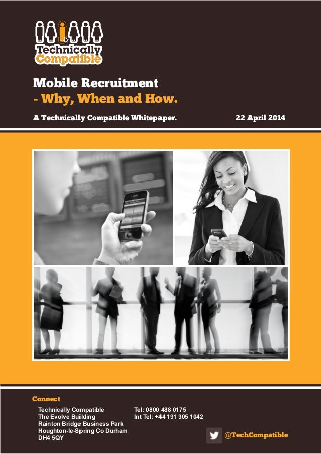 Mobile Recruitment - Why, When and How. A Technically Compatible Whitepaper. 22 April 2014 Connect Technically Compatibl...