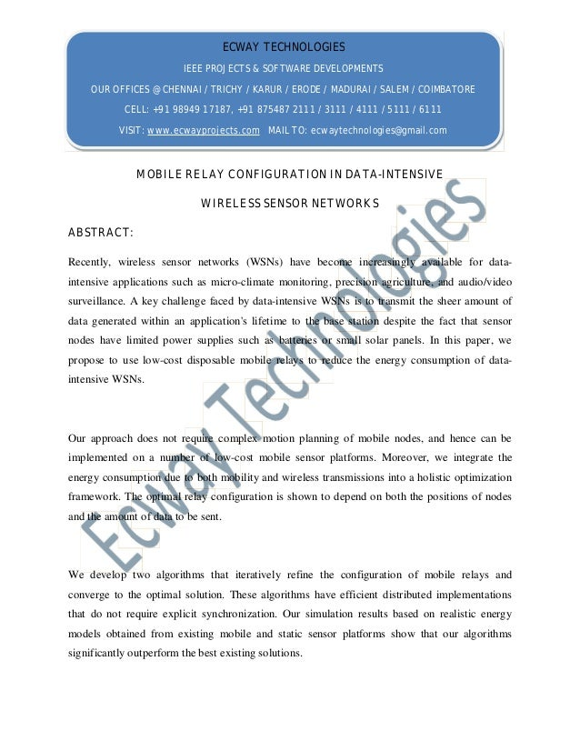 MOBILE RELAY CONFIGURATION IN DATA-INTENSIVE WIRELESS SENSOR NETWORKS ABSTRACT: Recently, wireless sensor networks (WSNs) ...