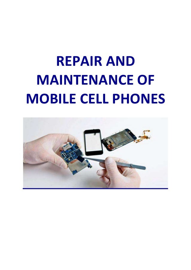 REPAIR AND MAINTENANCE OF MOBILE CELL PHONES