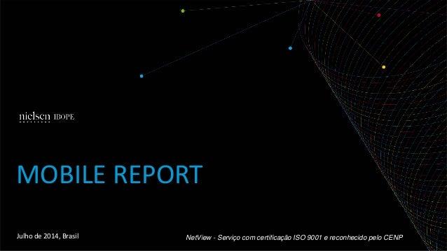 Julho de 2014, Brasil  MOBILE REPORT  NetView - Serviço com certificação ISO 9001 e reconhecido pelo CENP