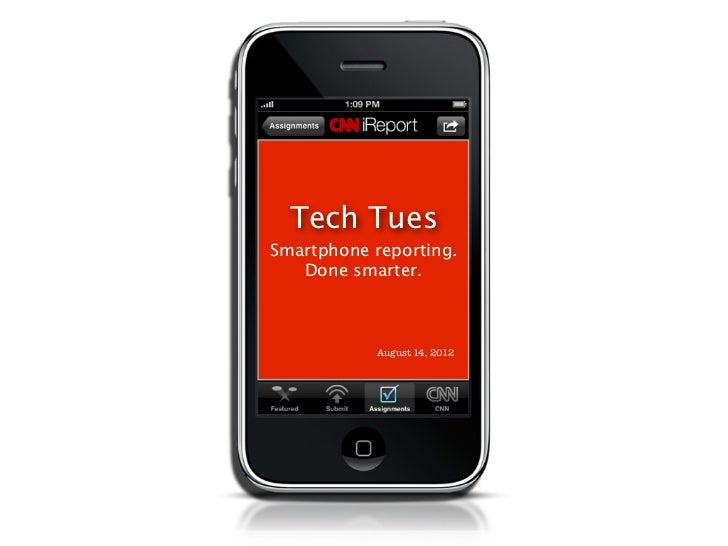 Tech TuesSmartphone reporting.   Done smarter.           August 14, 2012