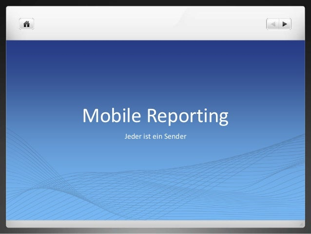 Mobile Reporting Jeder ist ein Sender