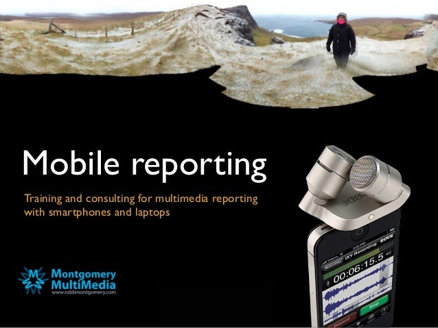 Mobile reportingTraining and consulting for multimedia reportingwith smartphones and laptops