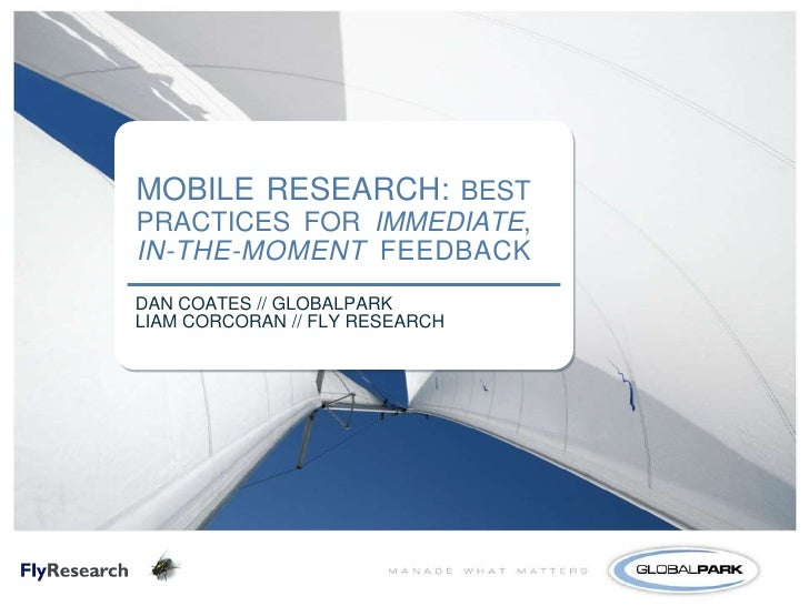 MOBILE RESEARCH: BEST PRACTICES FOR IMMEDIATE, IN-THE-MOMENT FEEDBACK<br />DAN COATES // GLOBALPARK<br />LIAM CORCORAN // ...
